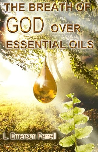 The Breath of God Over Essential Oils