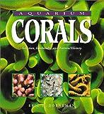 Aquarium Corals: Selection, Husbandry, and Natural History