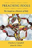 Preaching Fools: The Gospel As a Rhetoric of Folly
