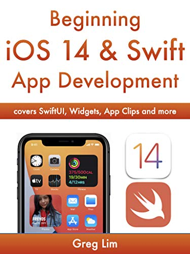 Beginning iOS 14 & Swift App Development: Develop iOS Apps, Widgets with Xcode 12, Swift 5, SwiftUI, ARKit and more (English Edition)