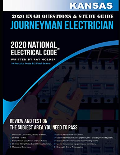 Kansas 2020 Journeyman Electrician Exam Questions and Study Guide: 400+ Questions from 14 Tests on the National Electrical Code