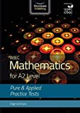 WJEC Mathematics for A2 Level: Pure and Applied Practice Tests