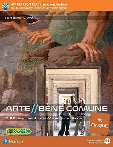 Arte bene comune. Il Rinascimento e la maniera moderna. Per le Scuole superiori. Con e-book. Con espansione online (Vol. 3)