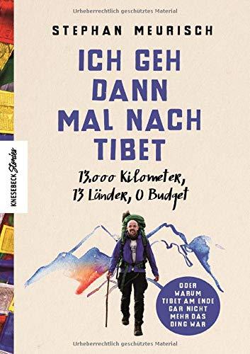 Ich geh dann mal nach Tibet: 13.000 km, 13 Länder, 0 Budget: 13.000 km, 13 Lnder, 0 Budget