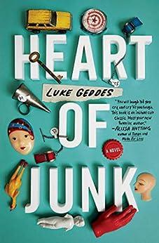Heart of Junk: A Novel by [Luke Geddes]