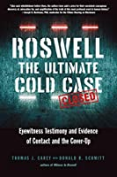 Roswell The Ultimate Cold Case: Eyewitness Testimony and Evidence of Contact and the Cover-Up