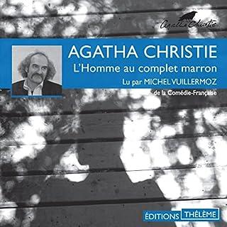 L'homme au complet marron                   De :                                                                                                                                 Agatha Christie                               Lu par :                                                                                                                                 Michel Vuillermoz                      Durée : 3 h et 13 min     11 notations     Global 4,5