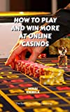 How To Play And Win More At Online Casinos (English Edition)