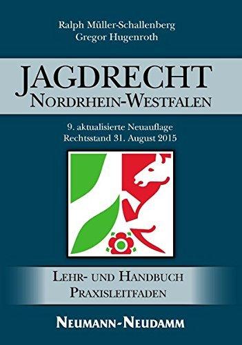 Jagdrecht Nordrhein-Westfalen: Ein Praxisleitfaden für das neue Jagdrecht by Ralph Müller-Schallenberg (2015-10-26)
