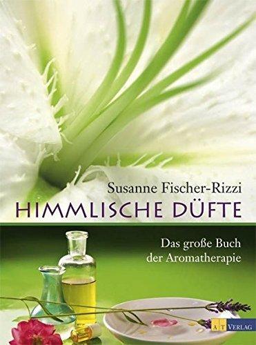 Himmlische D??fte: Das grosse Buch der Aromatherapie by Susanne Fischer-Rizzi (2011-03-06)