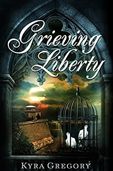 Grieving Liberty by [Kyra Gregory]