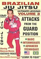 "Brazilian Jiu Jitsu ""Ultimate Lessons"" Volume 3, Attacks From The GUARD Position: Basic, Intermediate, Advanced"