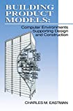 Building Product Models: Computer Environments, Supporting Design and Construction (English Edition)