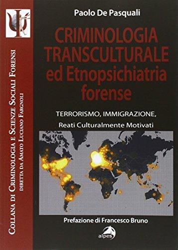 Criminologia transculturale ed etnopsichiatria forense. Terrorismo, immigrazione, reati culturalmente motivati