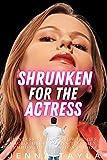 Shrunken For The Actress: Giantess Erotica, GTS, Shrinking, Macro, Femdom, Humiliation & More.