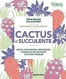 Cactus e succulente. Scelta, coltivazione, disposizione e cura di oltre 200 piante tutte spettacolari