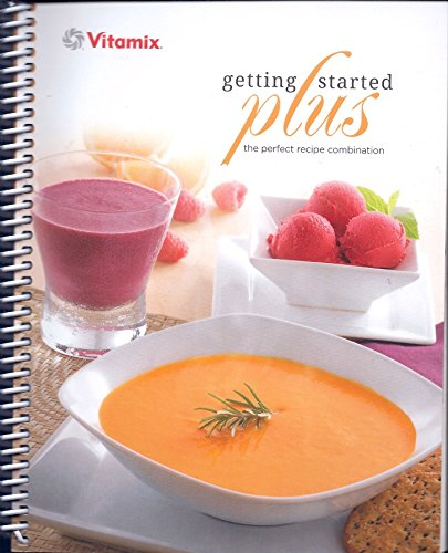 VITAMIX GETTING STARTED PLUS The perfect recipe combination