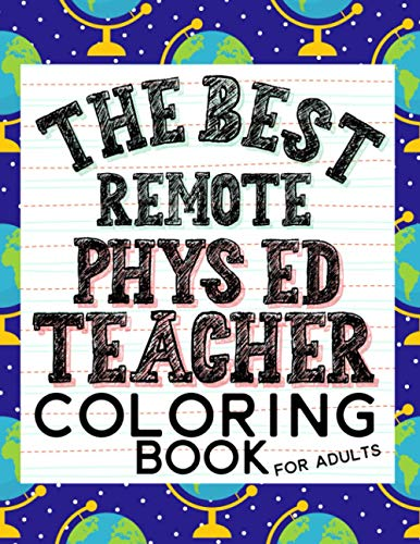 The Best Remote Phys Ed Teacher Coloring Book For Adults: Virtual Learning PE Teacher Coloring Books For Adults Stress Relief And Relaxation Funny Sayings For Gym Teachers End Of Year Gift