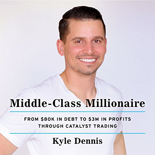 Middle-Class Millionaire     From $80K in Debt to $3M in Profits Through Catalyst Trading              Written by:                                                                                                                                 Kyle Dennis                               Narrated by:                                                                                                                                 Peter Berkrot                      Length: 2 hrs and 23 mins     Not rated yet     Overall 0.0