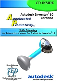 Accelerated Productivity 10: Solid Modeling, An Interactive Course for Autodesk Inventor 10