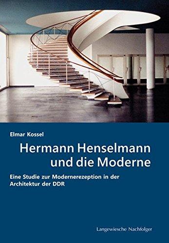 Hermann Henselmann und die Moderne: Eine Studie zur Modernerezeption in der Architektur der DDR (Forschungen zur Nachkriegsmoderne des Fachgebietes ... der Technischen Universität Berlin)