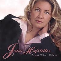 Speak What I Believe by Julie Hufstetler (2009-05-03)