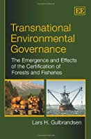 Transnational Environmental Governance: The Emergence and Effects of the Certification of Forests and Fisheries