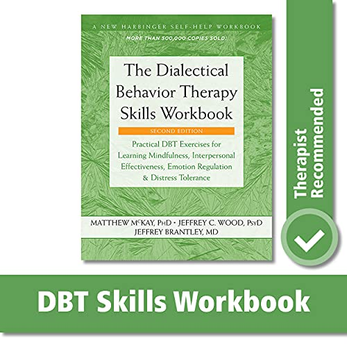 Compare Textbook Prices for The Dialectical Behavior Therapy Skills Workbook: Practical DBT Exercises for Learning Mindfulness, Interpersonal Effectiveness, Emotion Regulation, ... A New Harbinger Self-Help Workbook 2 Edition ISBN 9781684034581 by McKay, Matthew