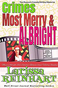 """Crimes Most Merry And Albright: Maizie Albright Star Detective """"Between Cases"""" Holiday Omnibus: Two Romantic Comedy Holiday Mysteries Boxset"""