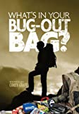 What's in Your Bug Out Bag?: Survival kits and bug out bags of everyday people. (Survival & Preparedness)