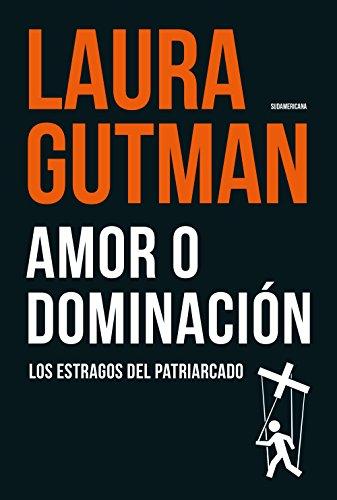 Amor o dominación: Los estragos del patriarcado (Spanish Edition)