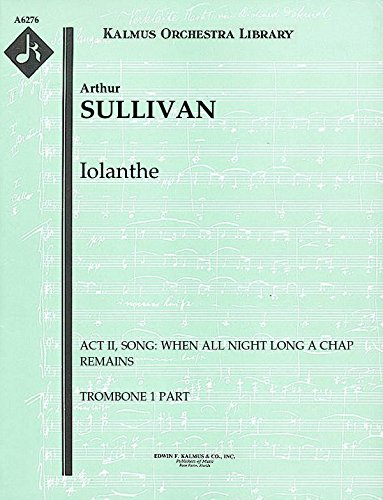 Iolanthe (Act II, Song: When all night long a chap remains): Trombone 1 and 2 parts (Qty 2 each) [A6276]