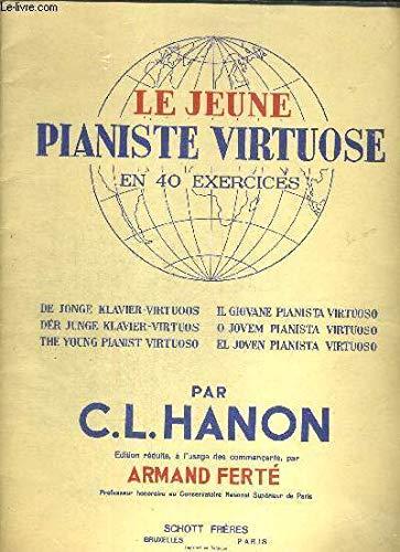 LE JEUNE PIANISTE VIRTUOSE EN 40 EXERCICES - DE JONGE KLAVIE VIRTUOOS - DER JUNGE KLAVIER VIRTUOS - THE YOUNG PIANIST VIRTUOSO - IL GIOVANE PIANISTA VIRTUOSO - O JOVEM PIANISTA VIRTUOSO - EL JOVEN PIANISTA VIRTUOSO