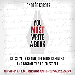 You Must Write a Book     Boost Your Brand, Get More Business, and Become the Go-To Expert              By:                                                                                                                                 Honoree Corder,                                                                                        Hal Elrod                               Narrated by:                                                                                                                                 Rob Actis                      Length: 4 hrs and 59 mins     1 rating     Overall 5.0