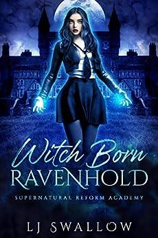 Ravenhold: Witch Born: A Reverse Harem Academy Romance (Ravenhold Supernatural Reform Academy Book 1) by [LJ Swallow]