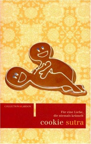 Cookie Sutra: Für eine Liebe, die niemals krümelt