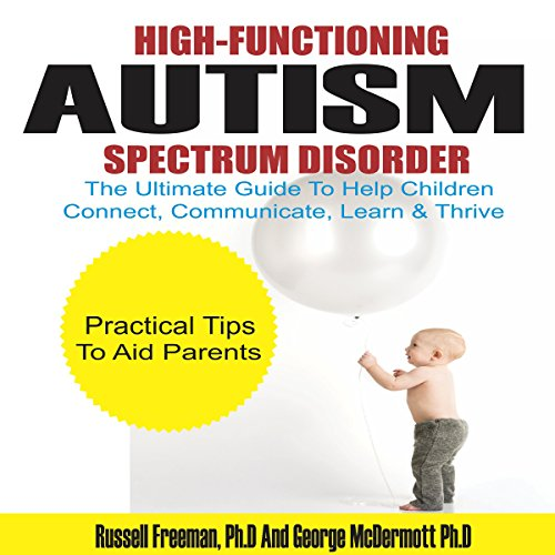 High-Functioning Autism Spectrum Disorder     The Ultimate Guide to Help Children Connect, Communicate, Learn & Thrive              De :                                                                                                                                 Russell Freeman,                                                                                        George McDermott                               Lu par :                                                                                                                                 Mark Francis                      Durée : 1 h et 19 min     Pas de notations     Global 0,0