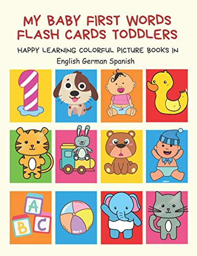 My Baby First Words Flash Cards Toddlers Happy Learning Colorful Picture Books in English German Spanish: Reading sight words flashcards animals, ... for pre k preschool prep kindergarten kids
