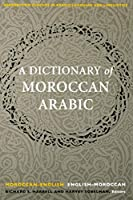 A Dictionary of Moroccan Arabic: Moroccan-English & English-Moroccan (Georgetown Classics in Arabic Language and Linguistics)
