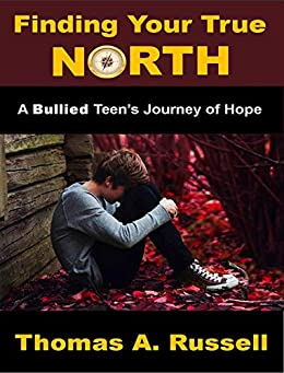 Finding Your True North: A Bullied Teen's Journey of Hope by [Thomas A. Russell]