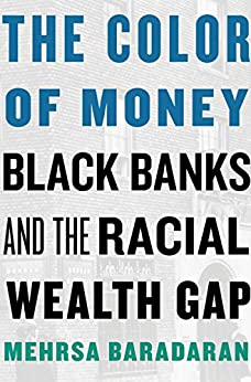The Color of Money: Black Banks and the Racial Wealth Gap by [Mehrsa Baradaran]