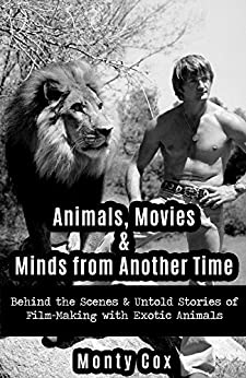 Animals, Movies, & Minds from Another Time: Behind the Scenes & Untold Stories of Film-Making with Exotic Animals by [Monty Cox, Sian Comora, Margaret Comora]