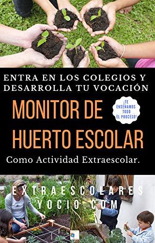 Monitor de Huerto Escolar como Actividad Extraescolar 【Gratis en Kindle】