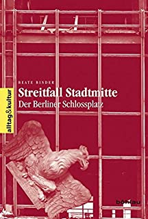 Streitfall Stadtmitte: Der Berliner Schlossplatz (Alltag & Kultur) (German Edition)