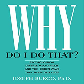 Why Do I Do That?     Psychological Defense Mechanisms and the Hidden Ways They Shape Our Lives              By:                                                                                                                                 Joseph Burgo PhD                               Narrated by:                                                                                                                                 John Raines                      Length: 7 hrs and 8 mins     86 ratings     Overall 4.6