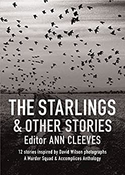 The Starlings & Other Stories: A Murder Squad & Accomplices Anthology by [Ann Cleeves, Cath Staincliffe, Martin Edwards]