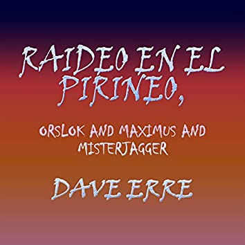 Raideo En El Pirineo, Orslok and Maximus and Misterjagger