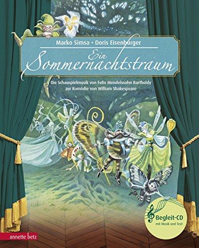 Ein Sommernachtstraum: Die Schauspielmusik von Felix Mendelssohn Bartholdy zur Komödie von William Shakespeare (Musikalisches Bilderbuch mit CD)