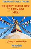 TERRANCE TALKS TRAVEL: The Quirky Tourist Guide to Kathmandu (Nepal): Gateway to the Himalayas (Volume 15)
