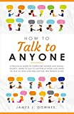How To Talk To Anyone: A Practical Guide to Overcome Shyness and Social Anxiety. Learn to Talk to Anyone at Work and Learn to Talk to Teens and Kids Anytime. Win Friends Guide.